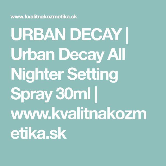 URBAN DECAY | Urban Decay All Nighter Setting Spray 30ml | www.kvalitnakozmetika.sk