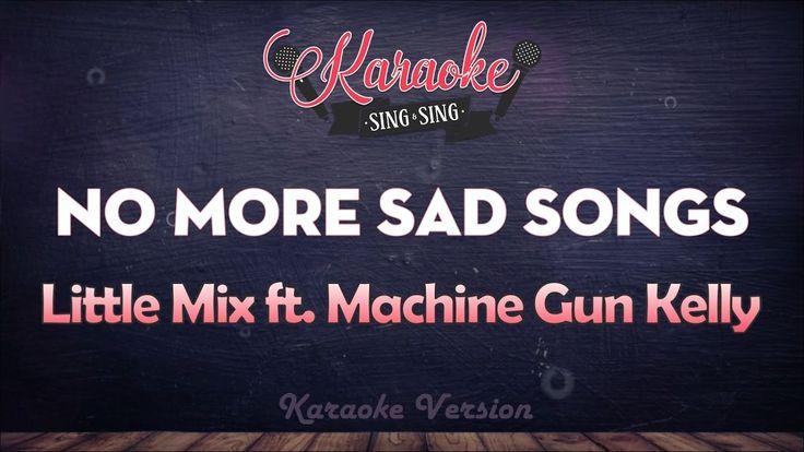 Little Mix ft. Machine Gun Kelly - No More Sad Songs   SING SING KARAOKE