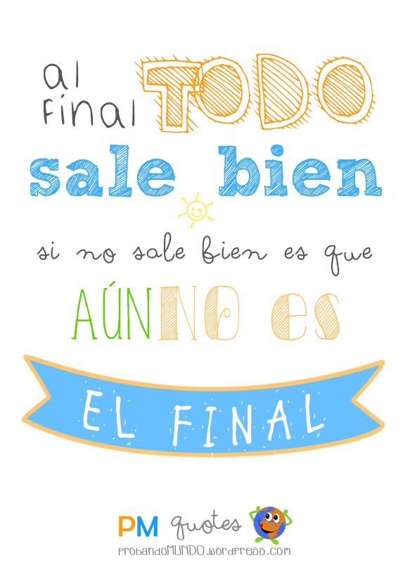 Al final todo sale bien, si no sale bien es que aún no es el final.  #frases #motivacion #quotes