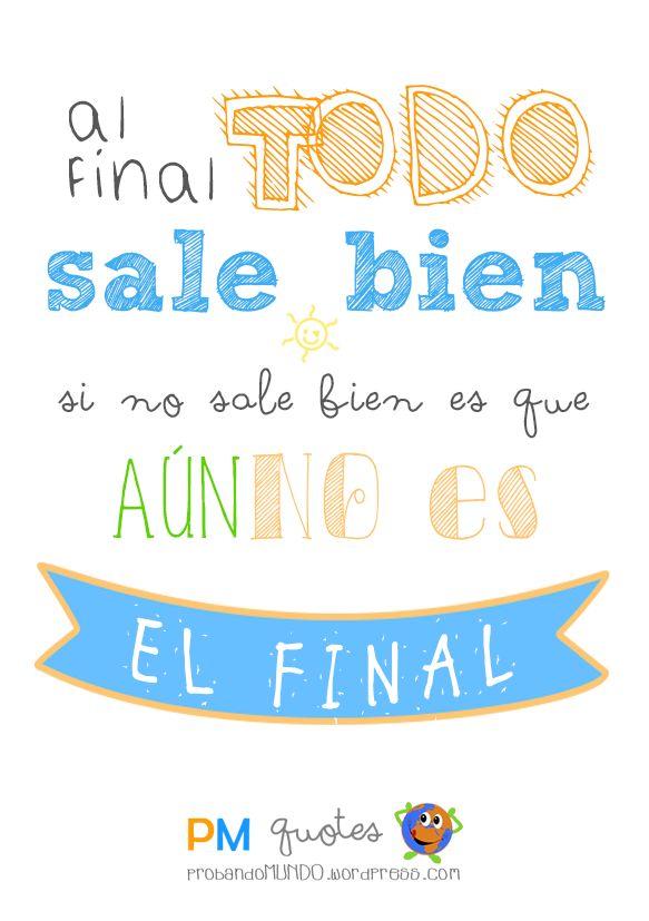 Al final todo sale bien, si no sale bien es que aún no es el final. #frases #motivacion #quotes ¡Feliz noche!