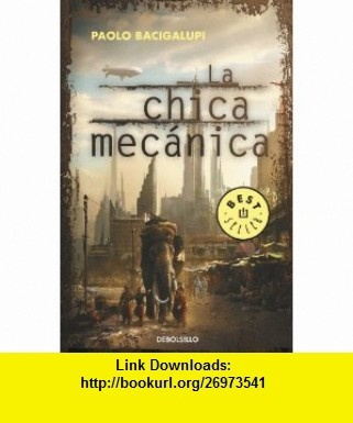 La chica mecanica / The Windup Girl (Spanish Edition) (9788499895284) Paolo Bacigalupi , ISBN-10: 849989528X  , ISBN-13: 978-8499895284 ,  , tutorials , pdf , ebook , torrent , downloads , rapidshare , filesonic , hotfile , megaupload , fileserve
