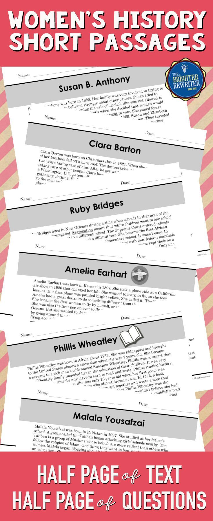 These 6 nonfiction mini-passages have the informational text and 4 multiple-choice comprehension questions on one page. The paragraphs are about the lives of Phillis Wheatley, Susan B. Anthony, Clara Barton, Amelia Earhart, Ruby Bridges, and Malala Yousafzai.  The questions include a variety of reading skills and are modeled after the types of questions on standardized reading tests. Great for Women's History Month!