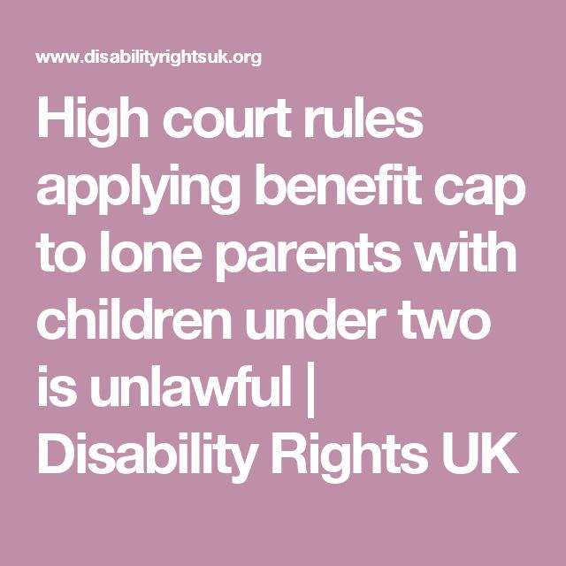 High court rules applying benefit cap to lone parents with children under two is unlawful | Disability Rights UK