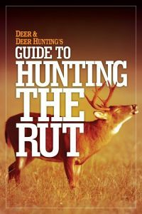 Take advantage of the best times to hunt the rut and get the best tips on deer hunting strategies with Deer & Deer Hunting's Guide to Hunting the Rut.