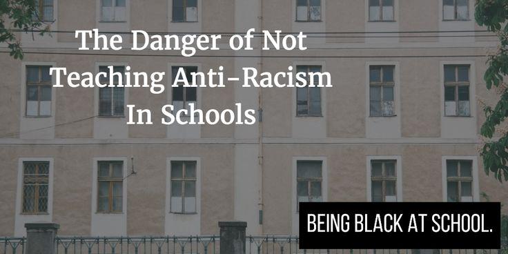 The Danger of Not Teaching Anti-Racism In Schools – Being Black at School – Medium