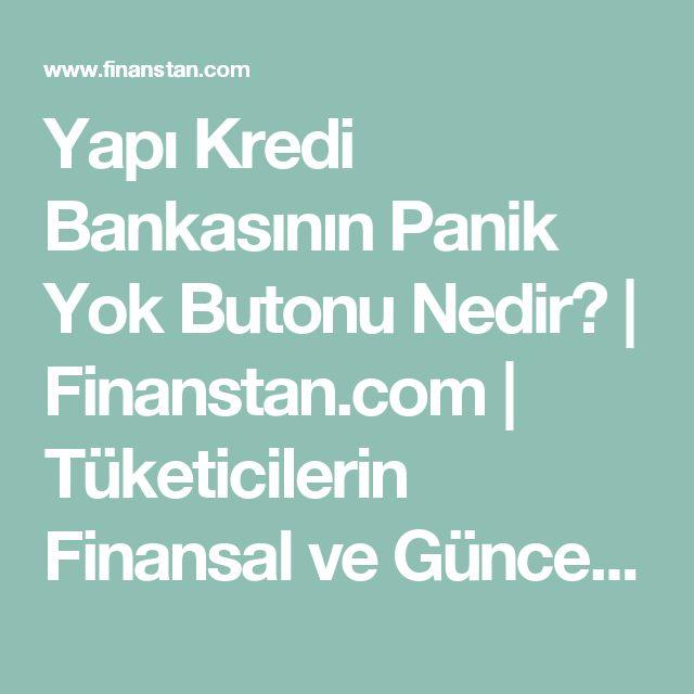Yapı Kredi Bankasının Panik Yok Butonu Nedir?   Finanstan.com   Tüketicilerin Finansal ve Güncel Adresi