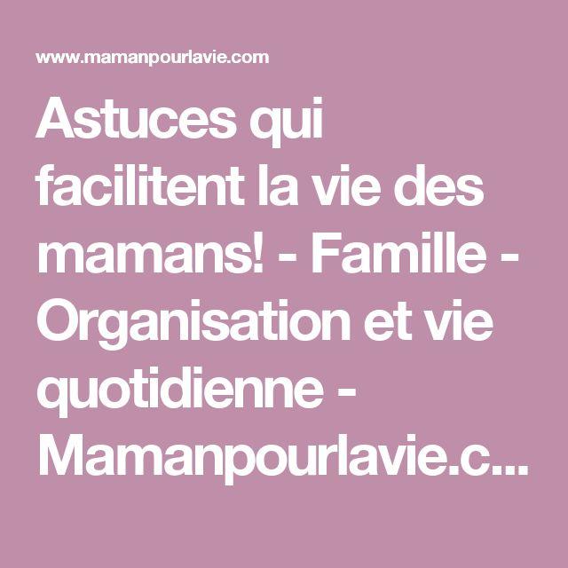 Astuces qui facilitent la vie des mamans! - Famille - Organisation et vie quotidienne  - Mamanpourlavie.com