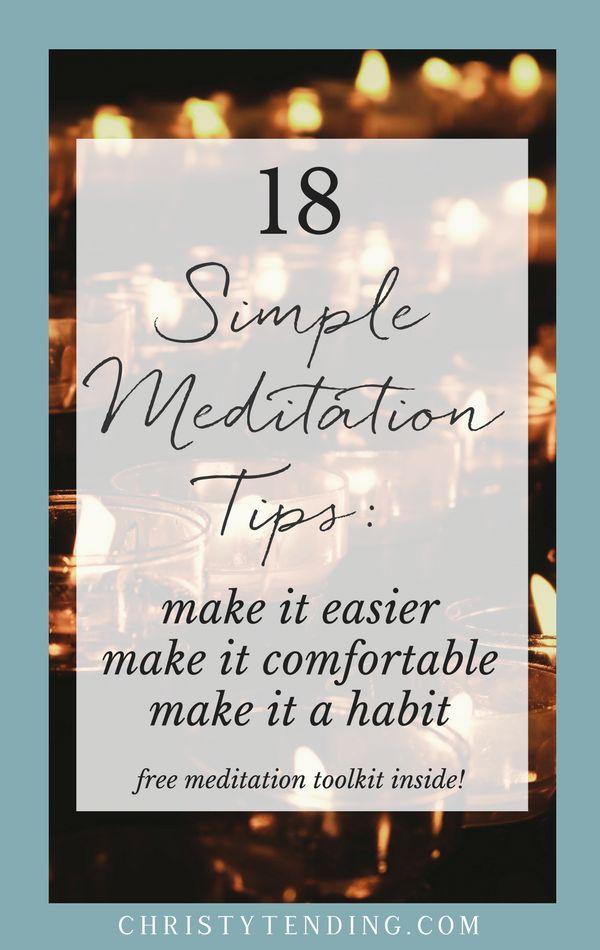 18 Simple Meditation Tips to make meditation easier, make meditation comfortable, and make meditation a habit (for good). Plus get your free meditation toolkit inside! >> www.christytending.com