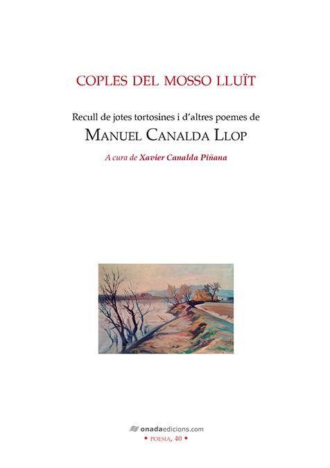 Canalda Llop, Manuel. Coples del mosso lluït : recull de jotes tortosines i d'altres poemes de Manuel Canalda Llop. Benicarló : Onada, 2016