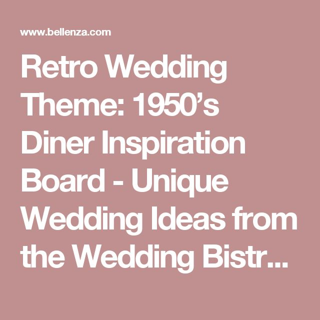 Retro Wedding Theme: 1950's Diner Inspiration Board - Unique Wedding Ideas from the Wedding Bistro at Bellenza