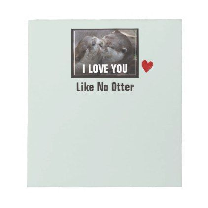 I Love You Like No Otter Cute Photo Notepad - photo gifts cyo photos personalize