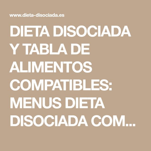 DIETA DISOCIADA Y TABLA DE ALIMENTOS COMPATIBLES: MENUS DIETA DISOCIADA COMPLETOS