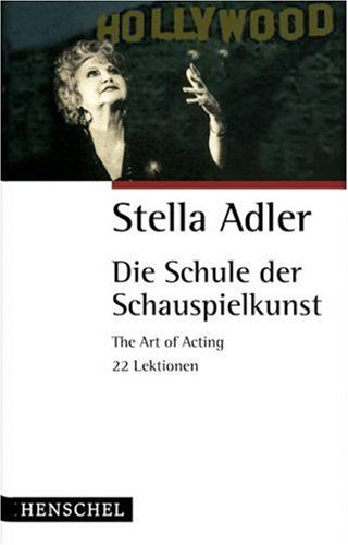 Die Schule der Schauspielkunst: The Art of Acting. 22 Lektionen: Amazon.de: Howard Kissel, Stella Adler, Maria Buchwald, Angela Schumitz: Bü...