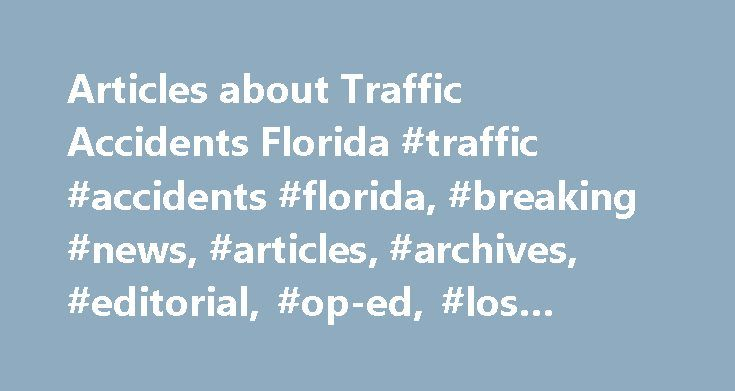 Articles about Traffic Accidents Florida #traffic #accidents #florida, #breaking #news, #articles, #archives, #editorial, #op-ed, #los #angeles #times http://wisconsin.nef2.com/articles-about-traffic-accidents-florida-traffic-accidents-florida-breaking-news-articles-archives-editorial-op-ed-los-angeles-times/  #Traffic Accidents Florida August 19, 1988 | MIKE DOWNEY, Times Staff Writer They sit there in the stands, staring. The man on the springboard bounds up and down. Their eyes never…