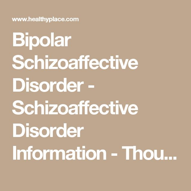 Bipolar Schizoaffective Disorder - Schizoaffective Disorder Information - Thought Disorders | HealthyPlace