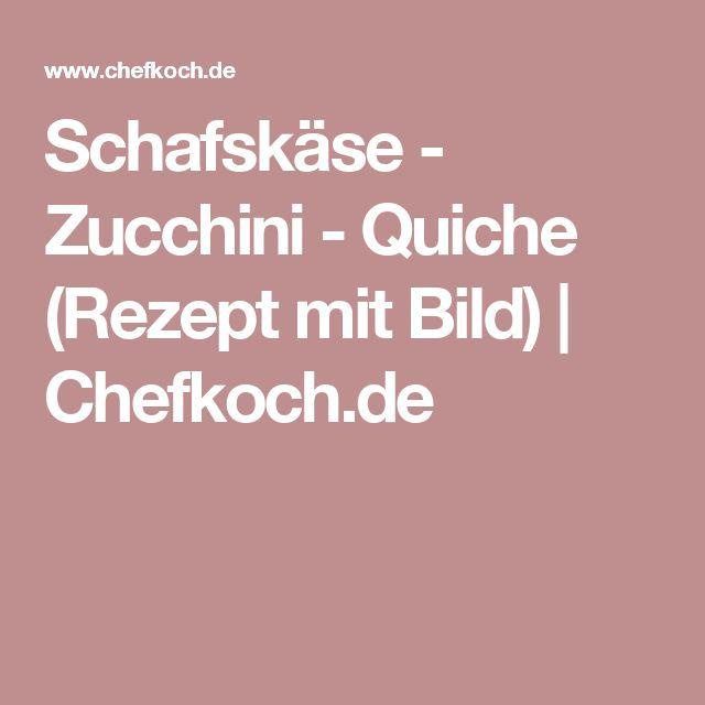 Schafskäse - Zucchini - Quiche (Rezept mit Bild)   Chefkoch.de