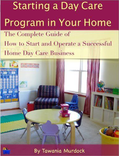 Starting a Day Care Program in Your Home: The Complete Guide to How to Start and Operate a Home Day Care Business by Tawania Murdock, http://www.amazon.com/dp/B00IPXNQ7S/ref=cm_sw_r_pi_dp_el5etb06414PZ