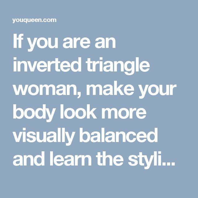 If you are an inverted triangle woman, make your body look more visually balanced and learn the styling rules to dress in the right way for your shape!