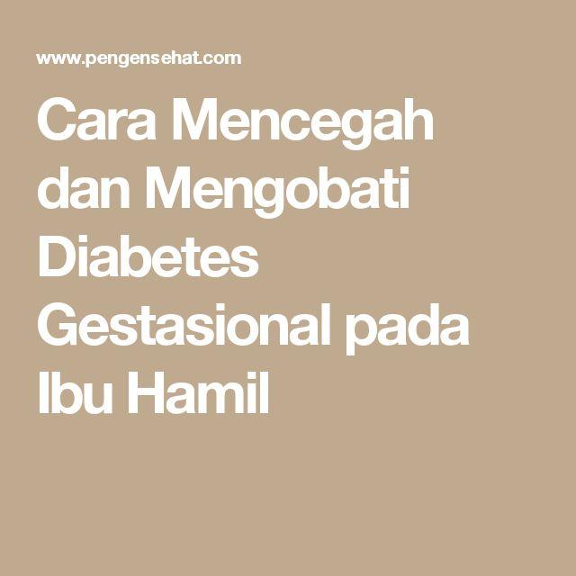Cara Mencegah dan Mengobati Diabetes Gestasional pada Ibu Hamil
