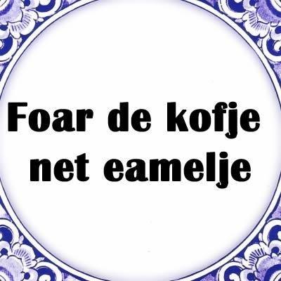 (Frysian saying) Transl: Before coffeetime > NO bullshit !! Transl NL: Voor de koffie ! geen gezei ... eur !