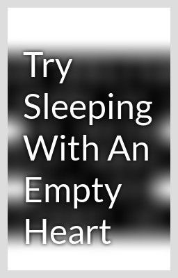 Try Sleeping With An Empty Heart - ColourfulShadows