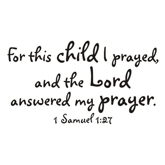 """""""For this child I prayed."""" 1 Samuel 1:27 -  Makes me think of Matt and @Michelle Garner every time I read it."""