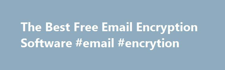 The Best Free Email Encryption Software #email #encrytion http://eritrea.remmont.com/the-best-free-email-encryption-software-email-encrytion/  # Freeware Programs Users need email protection they can trust. The freeware applications mentioned next can be trusted for safeguarding emails. 1.iSafeguard Freeware 6.2– This program can safely secure your files and e-mails. It uses a strong encryption and digital signature. Supports the following e-mail clients: Microsoft Outlook, Microsoft Outlook…