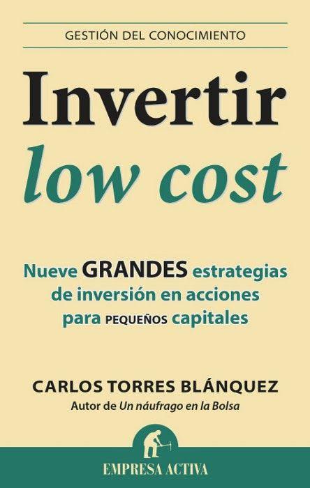 """Recomendación bibliográfica de la semana:  """"Invertir low cost"""" de Carlos Torres Blánquez. Nueve grandes estrategias de inversión en acciones para pequeños capitales."""
