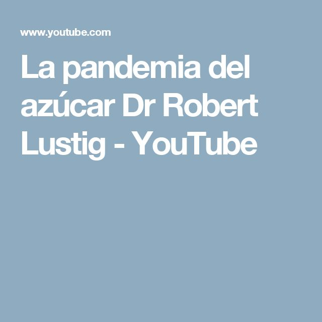 La pandemia del azúcar   Dr Robert Lustig - YouTube