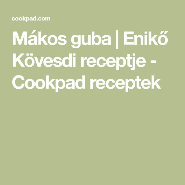 Mákos guba   Enikő Kövesdi receptje - Cookpad receptek