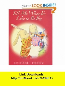 Tell Me What Its Like to Be Big Joyce Dunbar, Debi Gliori , ISBN-10: 0152025642  ,  , ASIN: B0001OOTMK , tutorials , pdf , ebook , torrent , downloads , rapidshare , filesonic , hotfile , megaupload , fileserve