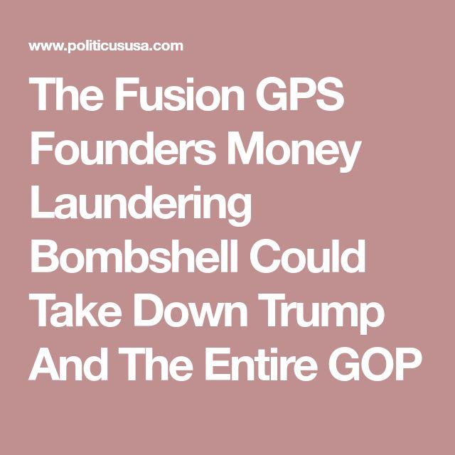 The Fusion GPS Founders Money Laundering Bombshell Could Take Down Trump And The Entire GOP