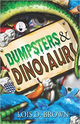 Dumpsters and Dinosaurs: Lois D. Brown: 9781940576084: Amazon.com: Books:
