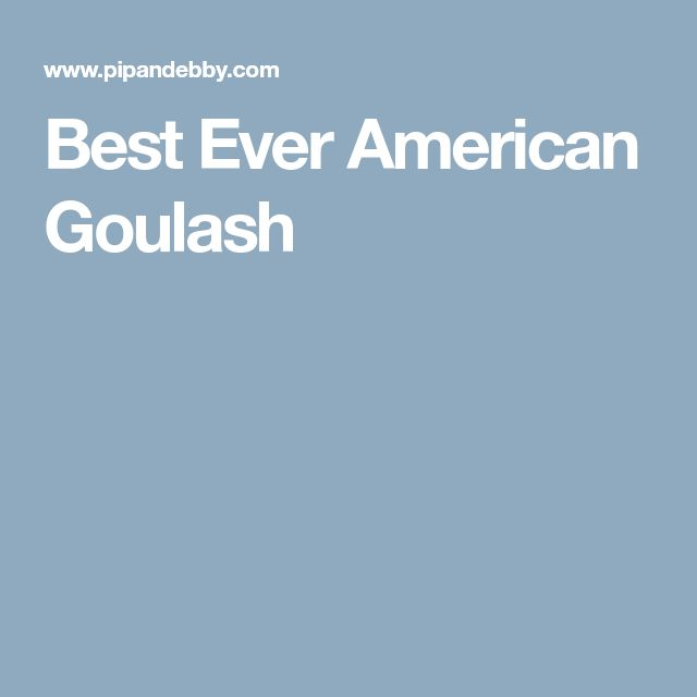 Best Ever American Goulash