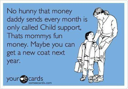 It's infuriating to see children that receive child support which is THEIR money (it's NOT alimony - learn the difference!!) run around in clothing that is old, tattered, stained, too small, and/or second hand - especially when it's from the local charity place that is for POOR people! Which to me is stealing from the people who NEED those things!