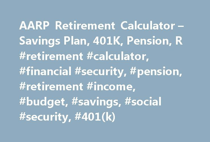 AARP Retirement Calculator – Savings Plan, 401K, Pension, R #retirement #calculator, #financial #security, #pension, #retirement #income, #budget, #savings, #social #security, #401(k) http://insurances.nef2.com/aarp-retirement-calculator-savings-plan-401k-pension-r-retirement-calculator-financial-security-pension-retirement-income-budget-savings-social-security-401k/  # Javascript is not enabled. AARP Retirement Calculator: Are You Saving Enough? Is Your Retirement On Track? The AARP…