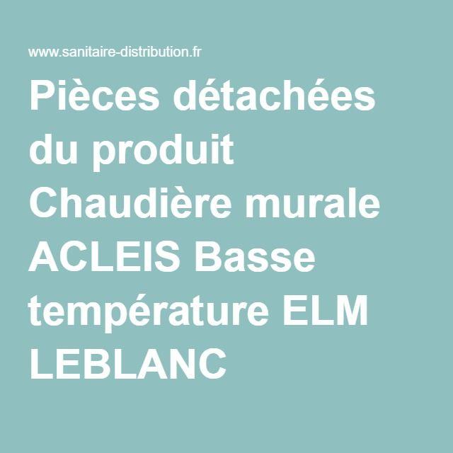 Pièces détachées du produit Chaudière murale ACLEIS Basse température ELM LEBLANC