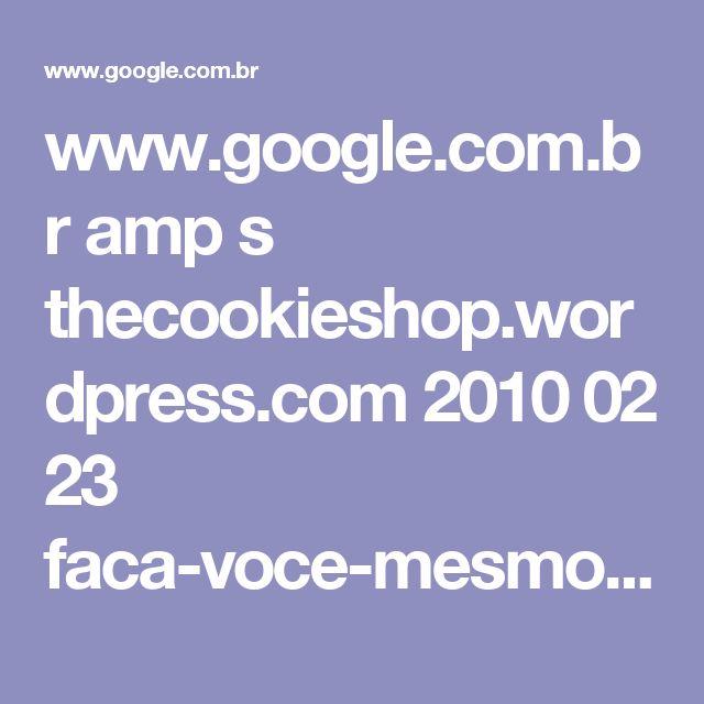www.google.com.br amp s thecookieshop.wordpress.com 2010 02 23 faca-voce-mesmo-massa-folhada amp