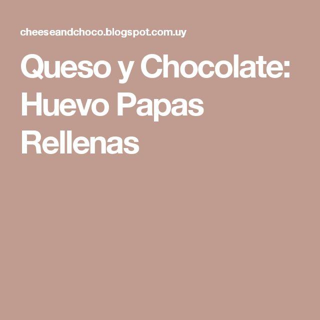 Queso y Chocolate: Huevo Papas Rellenas