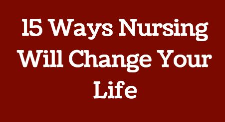 You'll never be the same after becoming a nurse...here's why!