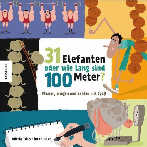 31 Elefanten oder wie lang sind 100 Meter?: Messen, wiege... https://www.amazon.de/dp/3868733426/ref=cm_sw_r_pi_dp_x_FgF9ybQ4Y6ZM7