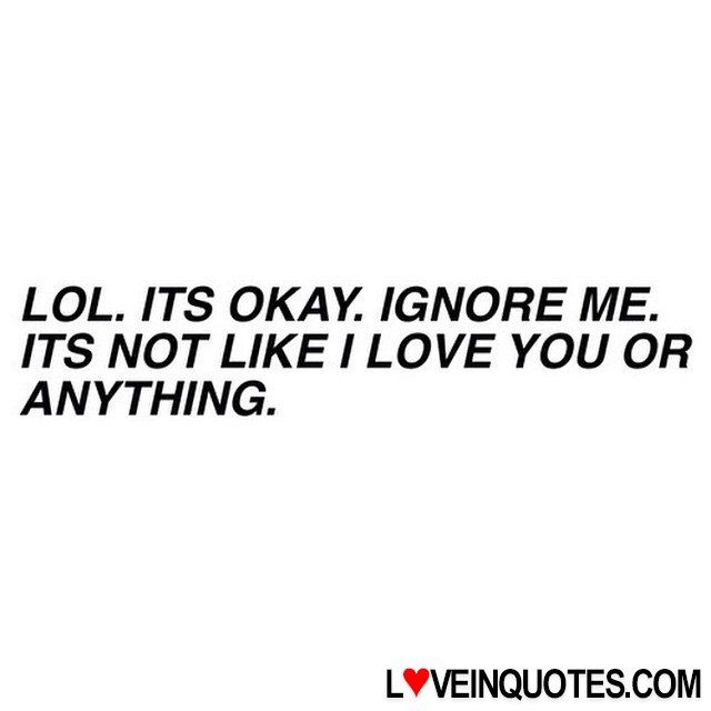 I Love You Like Quotes: 1000+ Ignore Me Quotes On Pinterest