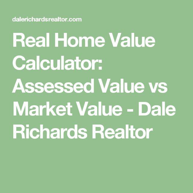 Real Home Value Calculator: Assessed Value vs Market Value - Dale Richards Realtor