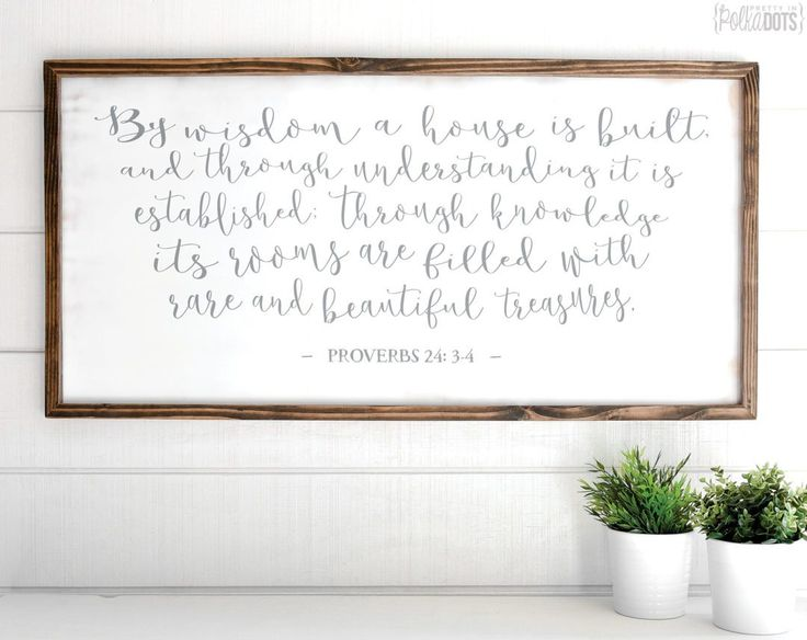 47x23  Product Description By wisdom a house is built, and through understanding it is established; through knowledge its rooms are filled with rare and beautiful treasures.  This is from the scripture Proverbs 24: 3-4.  This distressed white wood sign makes a great wall decor in any home.   It measures roughly 2 feet by 4 feet in size. Frame options include: Dark walnut stain Grey distressed White distressed