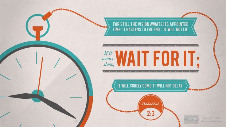 """For still the vision awaits its appointed time; it hastens to the end-it will not lie. If it seems slow, wait for it; it will surely come; it will not delay."" Habakkuk 2:3"