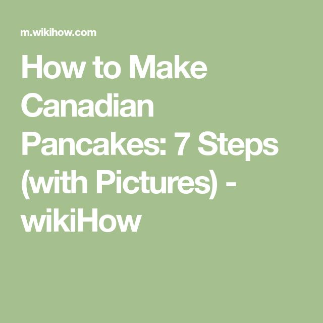 How to Make Canadian Pancakes: 7 Steps (with Pictures) - wikiHow