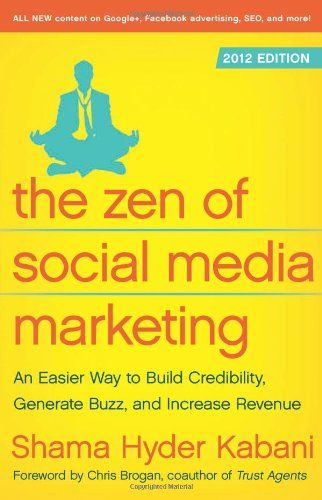 The Zen of Social Media Marketing: An Easier Way to Build Credibility, Generate Buzz, and Increase Revenue: 2012 Edition - Social Media Books