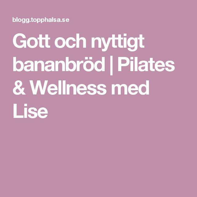 Gott och nyttigt bananbröd | Pilates & Wellness med Lise