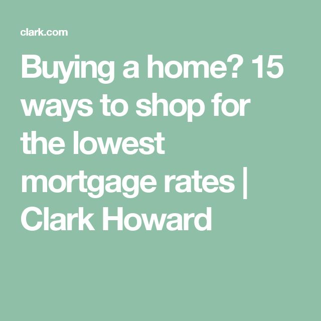 Buying a home? 15 ways to shop for the lowest mortgage rates | Clark Howard