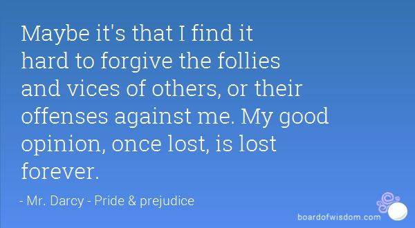 Maybe It S That I Find It Hard To Forgive The Follies And Vices Of Others Or Their Offenses Against Me My Good Opinion I Am Awesome Pride And Prejudice Words
